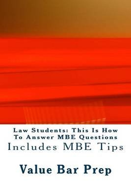 Law Students - This Is How to Answer MBE Questions: Includes MBE Tips (Paperback): Value Bar Prep