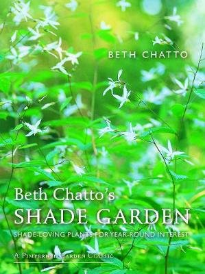 Beth Chatto's Shade Garden - Shade-Loving Plants for Year-Round Interest (Hardcover, Revised edition): Beth Chatto