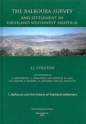 The Balboura Survey and Settlement in Highland Southwest Anatolia (Hardcover): J.J. Coulton
