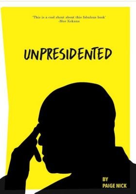 Unpresidented (Paperback): Paige Nick