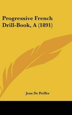 Progressive French Drill-Book, a (1891) (Hardcover): Jean De Peiffer