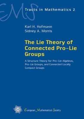 The Lie Theory of Connected Pro-lie Groups - A Structure Theory for Pro-lie Algebras, Pro-lie Groups, and Connected Locally...