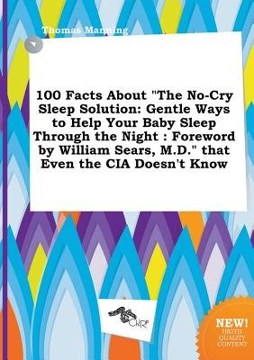 100 Facts about the No-Cry Sleep Solution - Gentle Ways to Help Your Baby Sleep Through the Night: Foreword by William Sears,...
