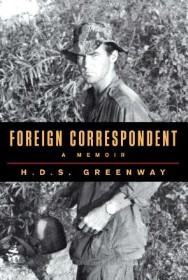 Foreign Correspondent - A Memoir (Hardcover): H.D.S. Greenway