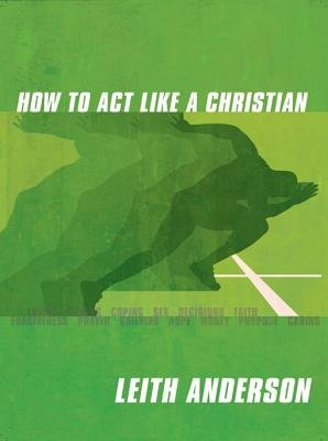 How to Act Like a Christian (Electronic book text): Leith Anderson