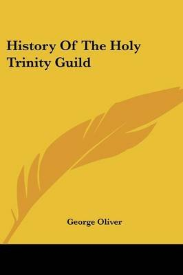 History Of The Holy Trinity Guild (Paperback): George Oliver