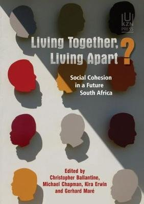 Living together, living apart? - Social cohesion in a future South Africa (Paperback): Christopher Ballantine, Michael Chapman,...