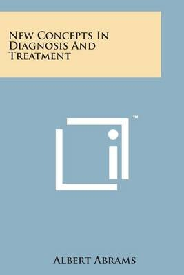 New Concepts in Diagnosis and Treatment (Paperback): Albert Abrams