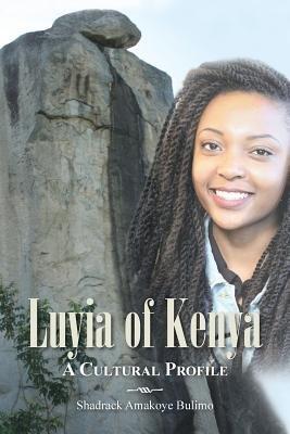 Luyia of Kenya - A Cultural Profile (Paperback): Shadrack Amakoye Bulimo