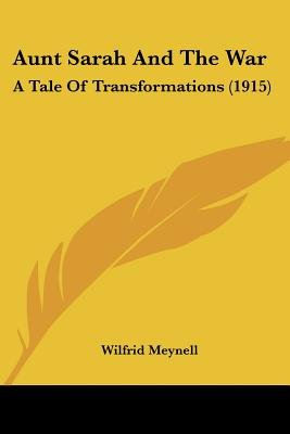 Aunt Sarah and the War - A Tale of Transformations (1915) (Paperback): Wilfrid Meynell