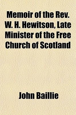 Memoir of the REV  W  H  Hewitson, Late Minister of the Free Church