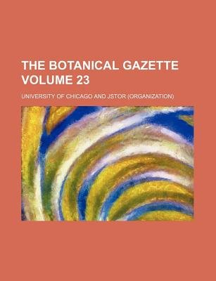 The Botanical Gazette Volume 23 (Paperback): University of Chicago