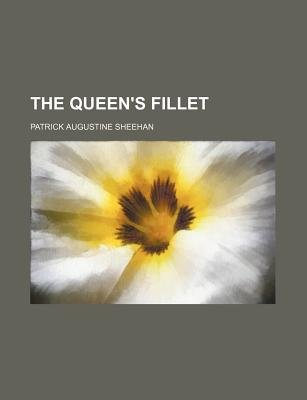 The Queen's Fillet (Paperback): Patrick Augustine Sheehan