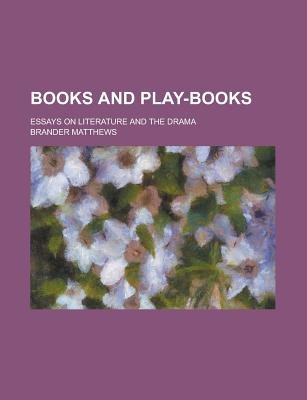Books and Play-Books; Essays on Literature and the Drama (Paperback): Us Government, Brander Matthews