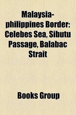 Malaysia-Philippines Border - Celebes Sea, Sibutu Passage, Balabac Strait (Paperback): Books Llc, Books Group