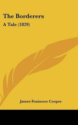 The Borderers - A Tale (1829) (Hardcover): James Fenimore Cooper