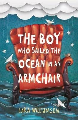 The Boy Who Sailed the Ocean in an Armchair (Paperback): Lara Williamson