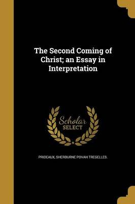 The Second Coming Of Christ An Essay In Interpretation Paperback  The Second Coming Of Christ An Essay In Interpretation Paperback  Sherburne Povah Business Plan Writers Uk also Sample Essay Thesis  Online Assignment Help