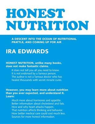 Honest Nutrition - A Descent Into the Ocean of Nutritional Prattle, and Coming Up for Air (Electronic book text): Ira Edwards