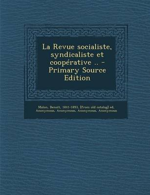 La Revue Socialiste, Syndicaliste Et Cooperative .. - Primary Source Edition (French, Paperback): Benoit Malon, Georges...
