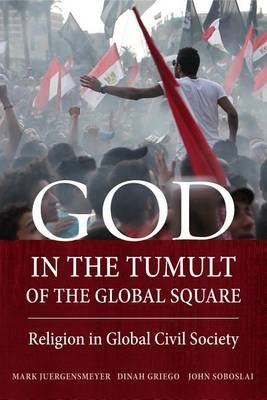 God in the Tumult of the Global Square - Religion in Global Civil Society (Electronic book text): Mark Juergensmeyer, Dinah...