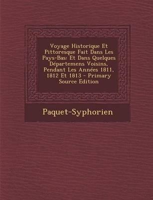 Voyage Historique Et Pittoresque Fait Dans Les Pays-Bas - Et Dans Quelques Departemens Voisins, Pendant Les Annees 1811, 1812...