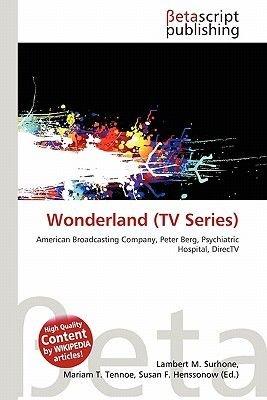 Wonderland (TV Series) (Paperback): Lambert M. Surhone, Mariam T. Tennoe, Susan F. Henssonow
