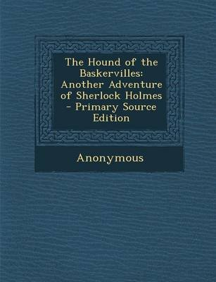 The Hound of the Baskervilles - Another Adventure of Sherlock Holmes - Primary Source Edition (Paperback): Anonymous