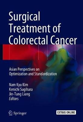 Surgical Treatment of Colorectal Cancer - Asian Perspectives on Optimization and Standardization (Hardcover, 1st ed. 2018): Nam...