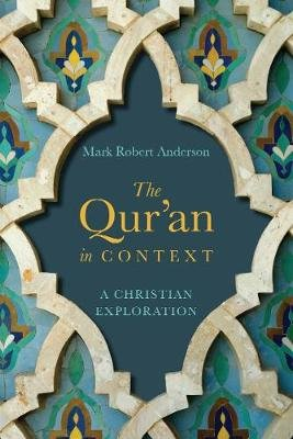 The Qur'an in Context - A Christian Exploration (Paperback): Mark Robert Anderson