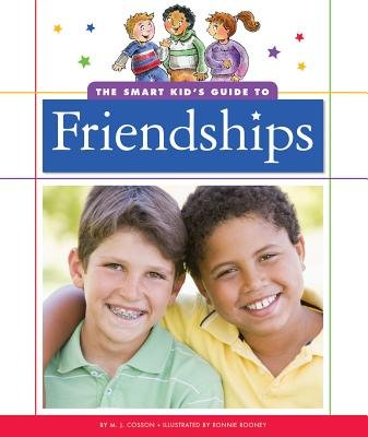 The Smart Kid's Guide to Friendships (Hardcover): M. J Cosson