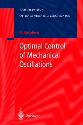 Optimal Control of Mechanical Oscillations (Hardcover, 1999 Ed.): Agnesa Kovaleva