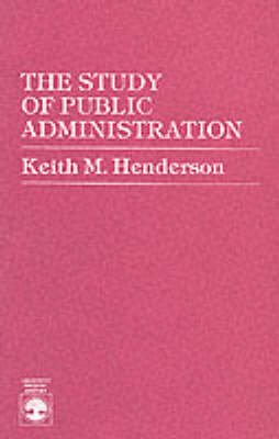 The Study of Public Administration (Paperback): Keith M. Henderson