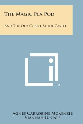 The Magic Pea Pod - And the Old Cobble Stone Castle (Paperback): Agnes Carrobine McKenzie