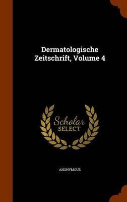 Dermatologische Zeitschrift, Volume 4 (Hardcover): Anonymous