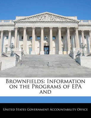 Brownfields - Information on the Programs of EPA and (Paperback): United States Government Accountability