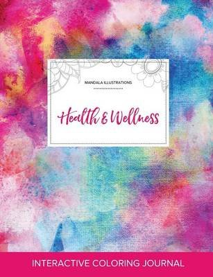 Adult Coloring Journal - Health & Wellness (Mandala Illustrations, Rainbow Canvas) (Paperback): Courtney Wegner