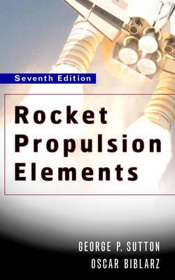 Rocket Propulsion Elements (Hardcover, 7th Revised edition): George P. Sutton, Donald M. Ross