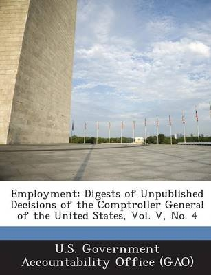 Employment - Digests of Unpublished Decisions of the Comptroller General of the United States, Vol. V, No. 4 (Paperback): U S...