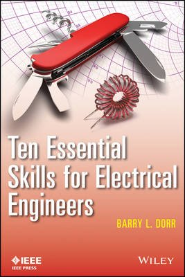 Ten Essential Skills for Electrical Engineers (Paperback): Barry L. Dorr
