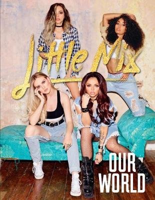 Our World - Our OFFICIAL autobiography (Hardcover): Little Mix