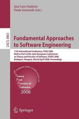 Fundamental Approaches to Software Engineering - 11th International Conference, FASE 2008, Held as Part of the Joint European...