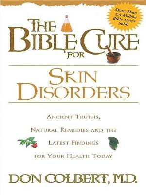 The Bible Cure for Skin Disorders - Ancient Truths, Natural Remedies and the Latest Findings for Your Health Today (Electronic...