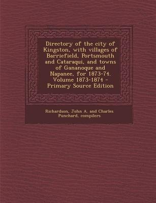 Directory of the City of Kingston, with Villages of Barriefield, Portsmouth and Cataraqui, and Towns of Gananoque and Napanee,...