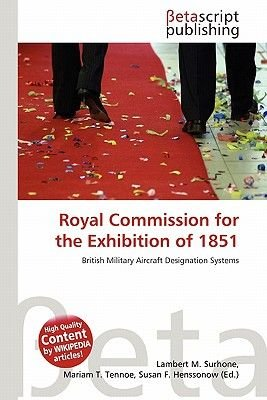 Royal Commission for the Exhibition of 1851 (Paperback): Lambert M. Surhone, Mariam T. Tennoe, Susan F. Henssonow