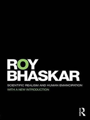 Scientific Realism and Human Emancipation (Electronic book text): Roy Bhaskar