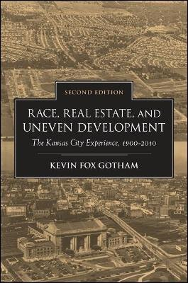 Race, Real Estate, and Uneven Development 1900-2010 - The Kansas City Experience (Paperback, 2nd Revised edition): Kevin Fox...