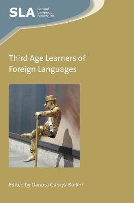 Third Age Learners of Foreign Languages (Electronic book text): Danuta Gabrys-Barker