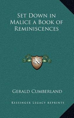Set Down in Malice a Book of Reminiscences (Hardcover): Gerald Cumberland
