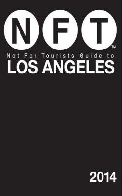 Not For Tourists Guide to Los Angeles 2014 (Paperback, 2014): Not for Tourists